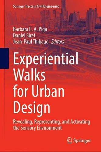 Experiential Walks for Urban Design: Revealing, Representing, and Activating the Sensory Environment (Springer Tracts in Civil Engineering)