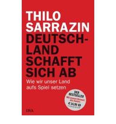 Deutschland schafft sich ab: Wie wir unser Land aufs Spiel setzen (Paperback)(German) - Common