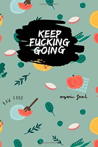 Keep Fucking Going: herbs wild flowers design compostion Food & Fitness Journal, Funny Swearing Meal Planner + Exercise Journal for Weight Loss & Diet Plans