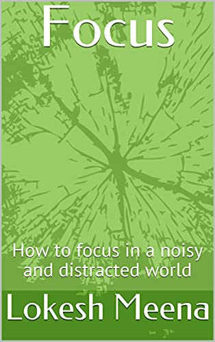 Focus: How to focus in a noisy and distracted world (English Edition)
