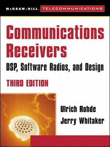 Communications Receivers: Dps, Software Radios, and Design, Communications Receivers: Dps, Software Radios, and Design, 3rd Edition 3rd Edition