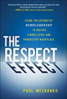 The Respect Effect: Useing the Science of Neuroleadership to Inspire a More Loyal and Productive Workplace