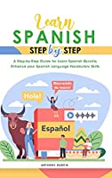 Learn Spanish Step-By-Step: A Step-by-Step Guide for Learn Spanish Quickly, Enhance your Spanish Language Vocabulary Skills