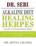 Dr. SEBI ALKALINE DIET HEALING HERPES: Complete Guide to Cure Herpes Simplex Virus  Have Tasty Dr. Sebi's Alkaline Plant-Based Diet Recipes  Lose Fat, Less Disease and Live Healthy