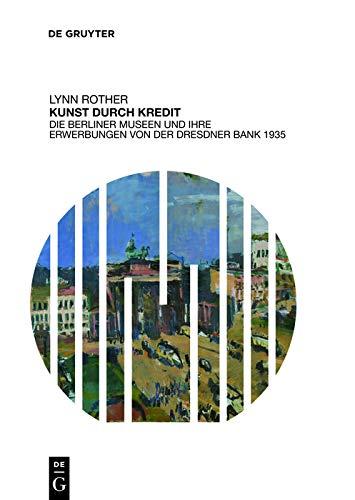 Kunst durch Kredit: Die Berliner Museen und ihre Erwerbungen von der Dresdner Bank 1935