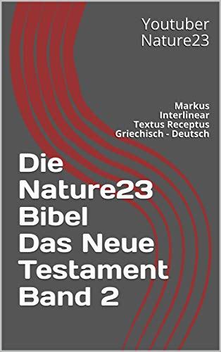 Die Nature23 Bibel Das Neue Testament Band 2: Markus Interlinear Textus Receptus Griechisch - Deutsch