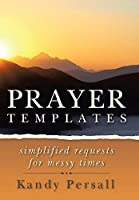 Prayer Templates: Simplified Requests for Messy Times
