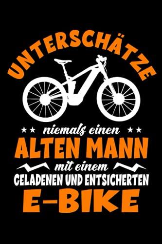 Unterschätze niemals einen Alten Mann mit einem Geladenen und Entsicherten E-Bike: E-MTB Fahrrad Mountainbike E-Bike Radfahrer Notizbuch I eBike ... Notebook (A5 6