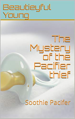 The Mystery of the Pacifier thief: Soothie Pacifer (English Edition)