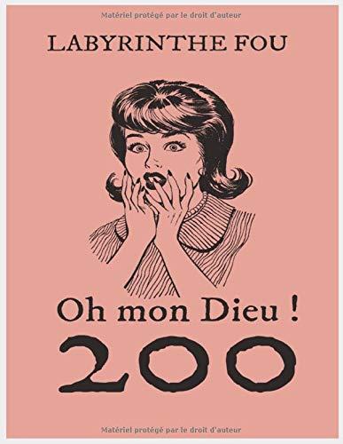 LABYRINTHE FOU: oh mon dieu 200 labyrinthes , pour les amoureux de labyrinthe , idéal pour se détendre (French Edition)