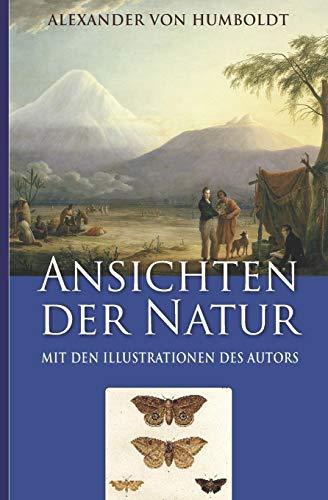 Alexander von Humboldt: Ansichten der Natur (Mit den Illustrationen des Autors)