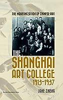 The Modernization of Chinese Art: The Shanghai Art College, 19131937
