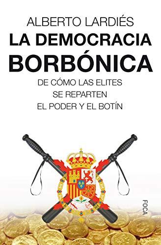 La democracia borbónica: De cómo las elites se reparten el poder y el botín: 166 (Investigación)