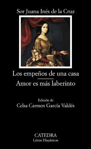 Los empeños de una casa ; Amor es más laberinto (Letras Hispánicas, Band 652)