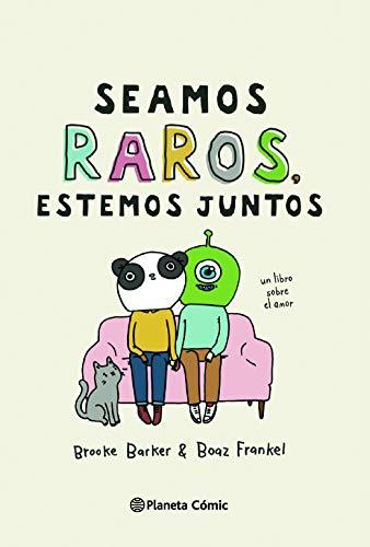 Seamos raros, estemos juntos: Un libro sobre el amor (Biblioteca Planeta)