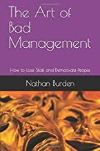 The Art of Bad Management: How to Lose Staff and Demotivate People