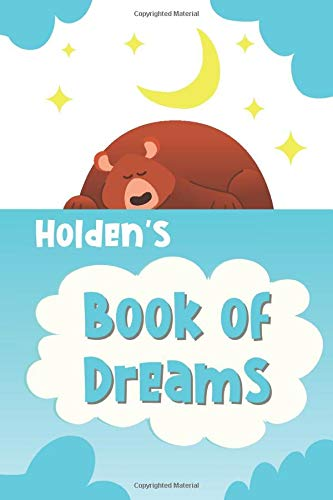 Holden's Book of Dreams: Cute Personalized Notebook for Holden. Dream Keeper Journal for Boys -  6 x 9 in 150 Pages for Doodling and Taking Notes (Customized Dream Diary For Boys, Band 402)
