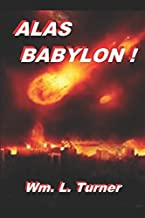 "Alas Babylon !: An exposition of Revelation 18. (""One far-off divine event"" - Studies in Revelation)"