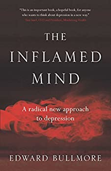 The Inflamed Mind: A radical new approach to depression by [Edward Bullmore]