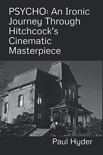 PSYCHO: An Ironic Journey Through Hitchcock's Cinematic Masterpiece