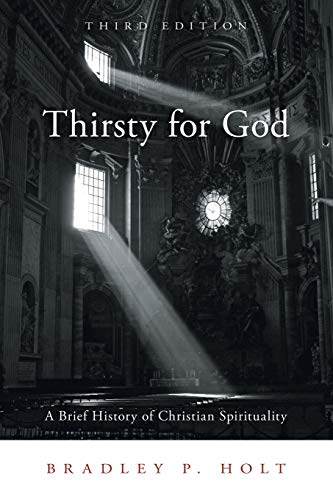 Compare Textbook Prices for Thirsty for God: A Brief History of Christian Spirituality, Third Edition 3 Edition ISBN 9781451487947 by Bradley P. Holt