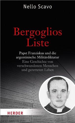 Bergoglios Liste: Papst Franziskus und die argentinische Militärdiktatur. Eine Geschichte von verschwundenen Menschen und geretteten Leben