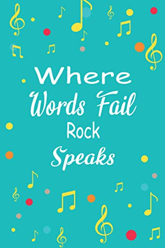 Where Words Fail Rock Speaks: Music Songwriting Journal, Musician's And Songwriter's Notebook For Rock, Instrumentalist, Lines And Staves For Lyrics & Music Students, Gifts For Rock Music Player