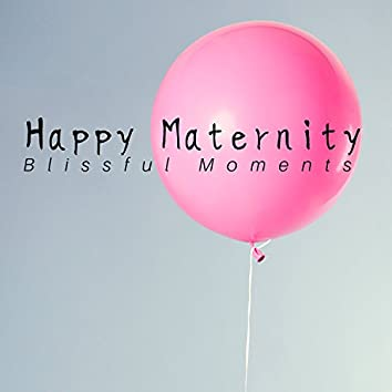 Happy Maternity: Blissful Moments, Soothing Tracks, Deep Relaxation During Pregnancy