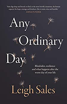 Any Ordinary Day: Blindsides, Resilience and What Happens After the Worst Day of Your Life by [Leigh Sales]