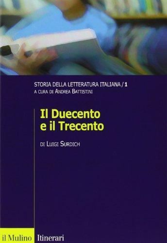 Storia della letteratura italiana. Il Duecento e il Trecento (Vol. 1)