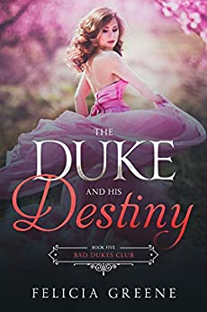 The Duke and His Destiny: Bad Dukes Club: Book Five by [Felicia Greene]