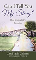 Can I Tell You My Story?: Help During Life's Struggles