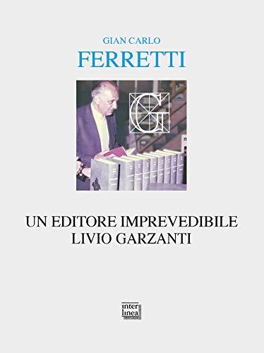 Un editore imprevedibile. Livio Garzanti (Italian Edition)