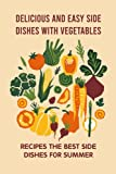 Delicious And Easy Side Dishes With Vegetables: Recipes The Best Side Dishes For Summer: Easy Vegetable Recipe Guide For Beginners