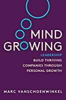 Mind Growing: Leadership - Build Thriving Companies Through Personal Growth (Full Color Edition)