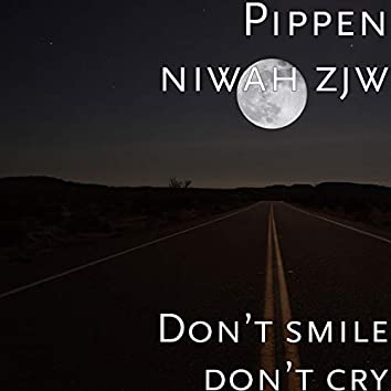 Don't smile don't cry