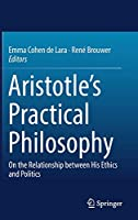 Aristotle's Practical Philosophy: On the Relationship between His Ethics and Politics
