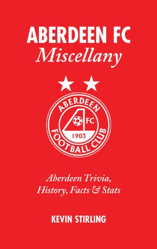 Aberdeen FC Miscellany: Aberdeen Trivia, History, Facts and Stats