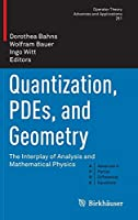 Quantization, PDEs, and Geometry: The Interplay of Analysis and Mathematical Physics (Operator Theory: Advances and Applications (251))