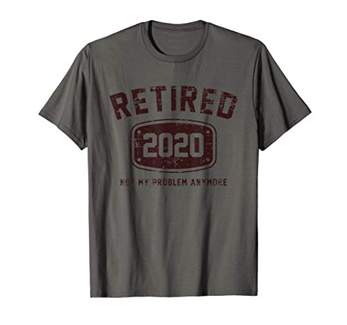 Retired 2020 Not My Problem Anymore - Vintage Gift T-Shirt