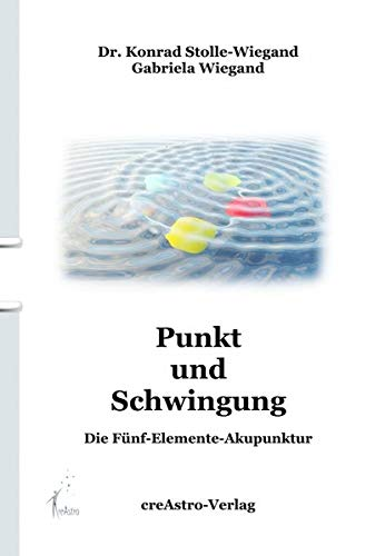Punkt und Schwingung: Die Fünf-Elemente-Akupunktur