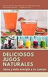 Deliciosos jugos naturales: Sana y dale energía a tu cuerpo