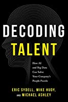 Decoding Talent: How AI and Big Data Can Solve Your Company's People Puzzle 1639080090 Book Cover