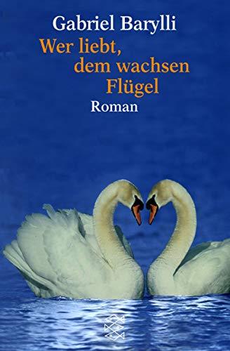 Wer liebt, dem wachsen Flügel: Roman (Fischer Taschenbücher)