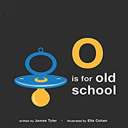 O is for Old School:A Hip Hop Alphabet for B.I.G. Kids Who Used to be Dope by [James Tyler, Ella Cohen]