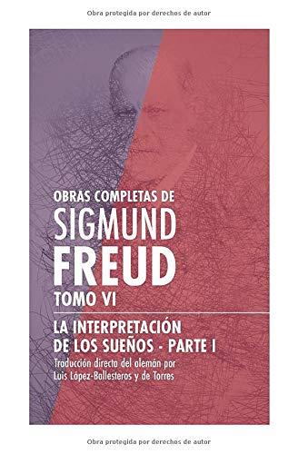 Obras completas de Sigmund Freud. Tomo VI - La interpretación de los sueños. Parte I (Spanish Edit