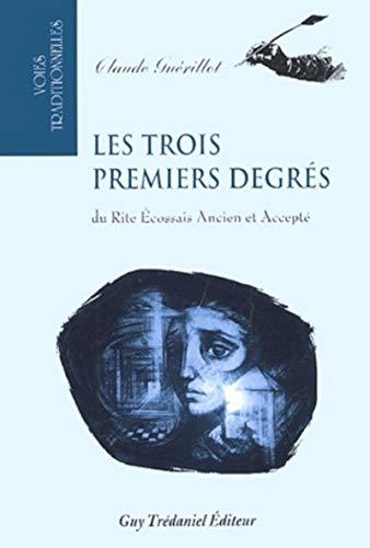 Les trois premiers degres du rite Ecossais Ancien et Accepté