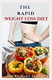 THE RAPID WEIGHT LOSS DIET: Delicious Recipes To shed That Weight Faster And Easily Includes Meal Plan And How To Get Started