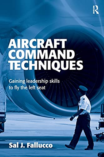 Aircraft Command Techniques: Gaining Leadership Skills to Fly the Left Seat