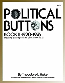 By Theodore L. Hake Political Buttons, Book II 1920-1976 (Including Revised Prices for Book I: 1896-1972) [Paperback]